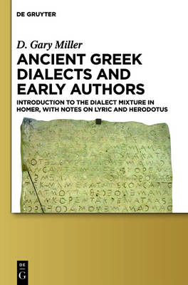 Ancient Greek Dialects and Early Authors: Introduction to the Dialect Mixture in Homer, with Notes on Lyric and Herodotus (Hardback)