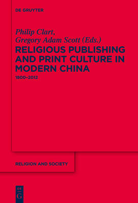 Religious Publishing and Print Culture in Modern China: 1800-2012 - Religion and Society (Hardback)