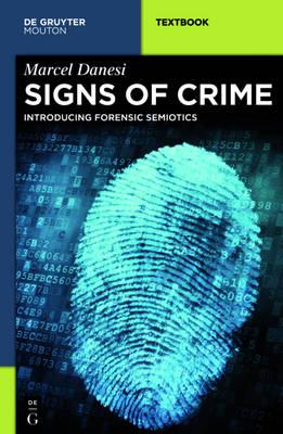 Signs of Crime: Introducing Forensic Semiotics - Mouton Textbook (Hardback)