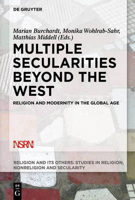 Multiple Secularities Beyond the West: Religion and Modernity in the Global Age - Religion and its Others 1 (Hardback)
