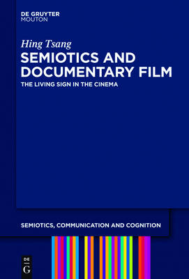 Semiotics and Documentary Film: The Living Sign in the Cinema - Semiotics, Communication and Cognition [SCC] (Hardback)