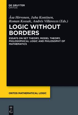 Logic Without Borders: Essays on Set Theory, Model Theory, Philosophical Logic and Philosophy of Mathematics - Ontos Mathematical Logic 5