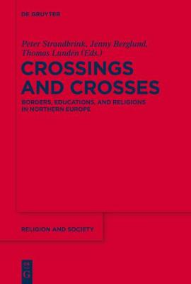 Crossings and Crosses: Borders, Educations, and Religions in Northern Europe - Religion and Society 63 (Hardback)