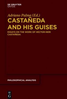 Castaneda and his Guises: Essays on the Work of Hector-Neri Castaneda - Philosophische Analyse / Philosophical Analysis 58 (Hardback)