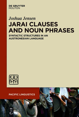 Jarai Clauses and Noun Phrases: Syntactic Structures in an Austronesian Language - Pacific Linguistics [PL] (Hardback)