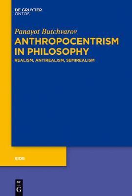Anthropocentrism in Philosophy: Realism, Antirealism, Semirealism - Eide 8 (Hardback)