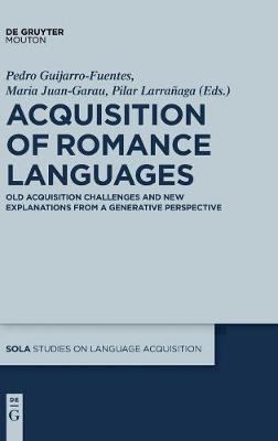 Acquisition of Romance Languages: Old Acquisition Challenges and New Explanations from a Generative Perspective - Studies on Language Acquisition [SOLA] 52 (Hardback)