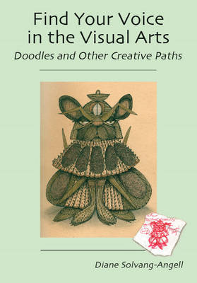 Find Your Voice in the Visual Arts: Doodles & Other Creative Paths (Paperback)