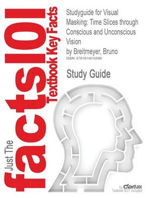 Studyguide for Visual Masking: Time Slices Through Conscious and Unconscious Vision by Breitmeyer, Bruno, ISBN 9780198530671 (Paperback)