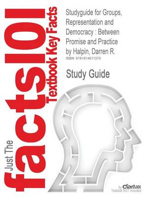 Studyguide for Groups, Representation and Democracy: Between Promise and Practice by Halpin, Darren R., ISBN 9780719076527 (Paperback)