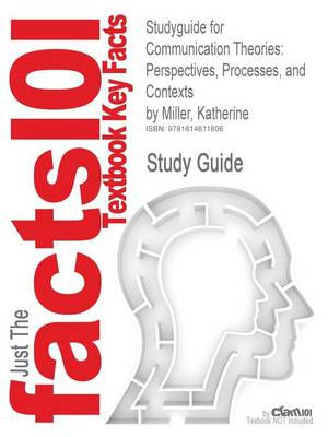Studyguide for Communication Theories: Perspectives, Processes, and Contexts by Miller, Katherine, ISBN 9780072937947 (Paperback)