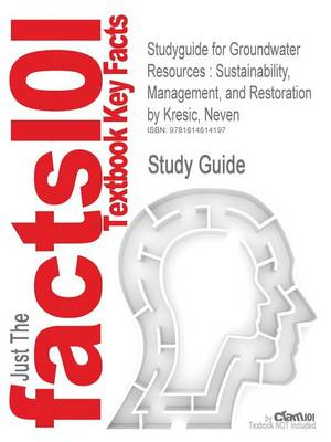 Studyguide for Groundwater Resources: Sustainability, Management, and Restoration by Kresic, Neven, ISBN 9780071492737 (Paperback)