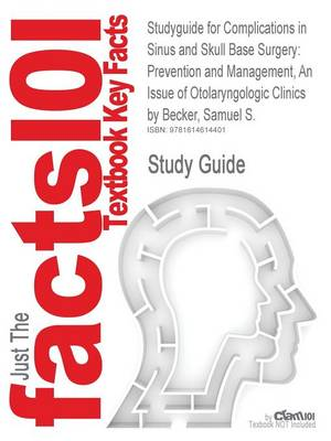 Studyguide for Complications in Sinus and Skull Base Surgery: Prevention and Management, an Issue of Otolaryngologic Clinics by Becker, Samuel S., Isb (Paperback)