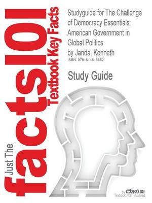 Studyguide for the Challenge of Democracy Essentials: American Government in Global Politics by Janda, Kenneth, ISBN 9781111341916 (Paperback)