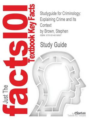 Studyguide for Criminology: Explaining Crime and Its Context by Brown, Stephen, ISBN 9781422463321 (Paperback)