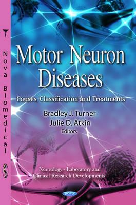 Motor Neuron Diseases: Causes, Classification & Treatments (Hardback)