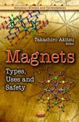 Magnets: Types, Uses & Safety (Hardback)