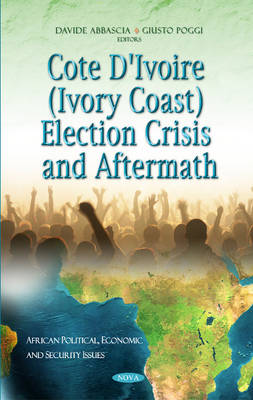 Cote D'Ivoire (Ivory Coast) Election Crisis & Aftermath (Hardback)