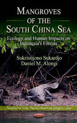 Mangroves of the South China Sea Ecology & Human Impacts on Indonesia's Forests (Hardback)