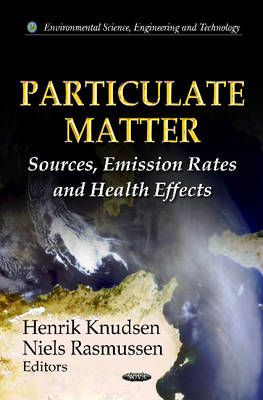 Particulate Matter: Sources, Emission Rates & Health Effects (Hardback)