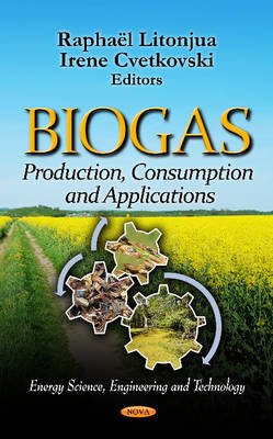 Biogas: Production, Consumption & Applications (Hardback)