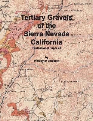 Tertiary Gravels of the Sierra Nevada California (Paperback)