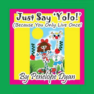 Just Say 'yolo!' (Because You Only Live Once!) (Paperback)