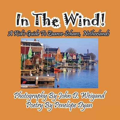 In the Wind! a Kid's Guide to Zaanse Schans, Netherlands (Paperback)