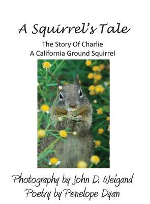A Squirrel's Tale, the Story of Charlie, a California Ground Squirrel (Hardback)