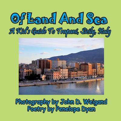 Of Land and Sea, a Kid's Guide to Trapani, Sicily, Italy (Paperback)