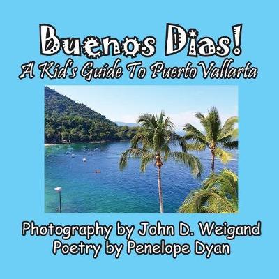 Buenos Dias! a Kid's Guide to Puerto Vallarta (Paperback)