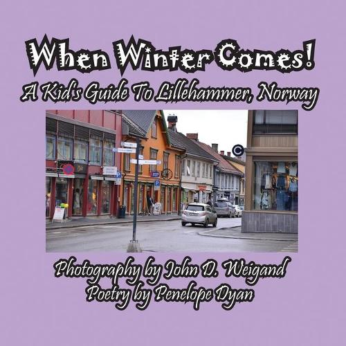 When Winter Comes! a Kid's Guide to Lillehammer, Norway (Paperback)