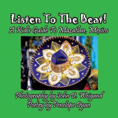 Listen to the Beat! a Kid's Guide to Mazatlan, Mexico (Paperback)