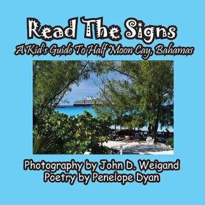 Read the Signs--- A Kid's Guide to Half Moon Cay, Bahamas (Paperback)