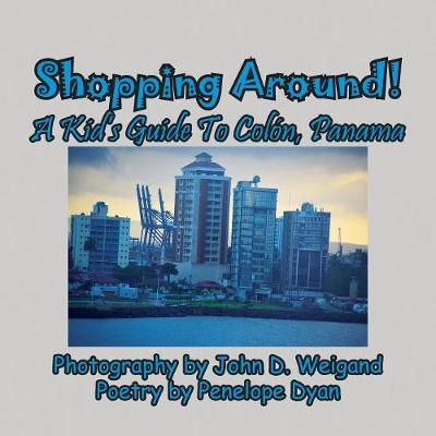 Shopping Around! a Kid's Guide to Col n, Panama (Paperback)