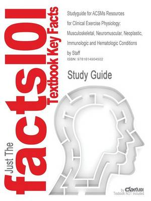 Studyguide for Acsms Resources for Clinical Exercise Physiology: Musculoskeletal, Neuromuscular, Neoplastic, Immunologic and Hematologic Conditions by (Paperback)