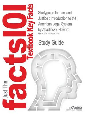 Studyguide for Law and Justice: Introduction to the American Legal System by Abadinsky, Howard, ISBN 9780132328630 (Paperback)