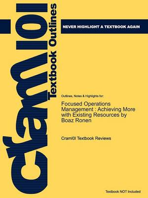 Studyguide for Focused Operations Management: Achieving More with Existing Resources by Ronen, Boaz, ISBN 9780470145104 (Paperback)