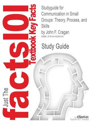 Studyguide for Communication in Small Groups: Theory, Process, and Skills by Cragan, John F., ISBN 9780495095965 (Paperback)