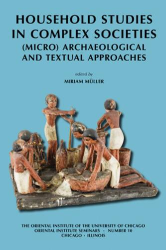 Household Studies in Complex Societies: (Micro) Archaeological and Textual Approaches - Oriental Institute Seminars 10 (Paperback)