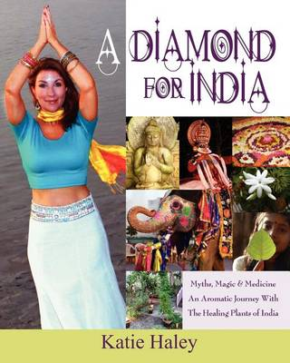 A Diamond for India, Myths, Magic, Medicine an Aromatic Journey with the Healing Plants of India (Paperback)