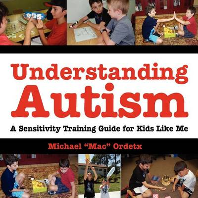 Understanding Autism, a Sensitivity Training Guide for Kids Like Me (Paperback)
