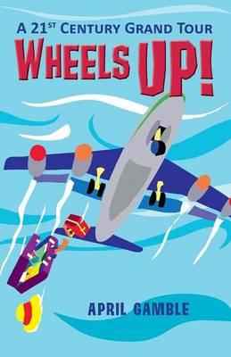 Wheels Up! - A 21st Century Grand Tour (Paperback)