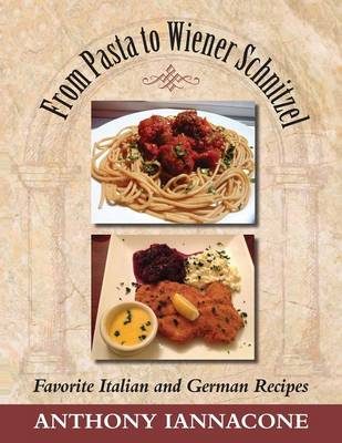 From Pasta to Wiener Schnitzel, Favorite Italian and German Recipes (Paperback)