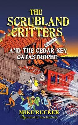 The Scrubland Critters and the Cedar Key Catastrophe (Hardback)