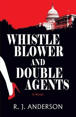 Whistle Blower and Double Agents, a Novel (Paperback)