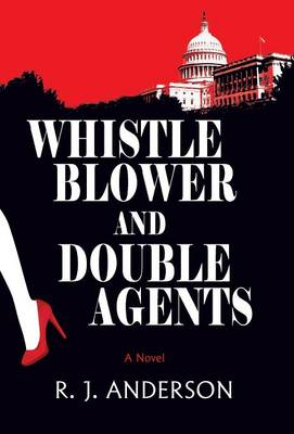 Whistle Blower and Double Agents, a Novel (Hardback)