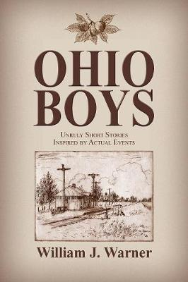 Ohio Boys: Unruly Short Stories Inspired by Actual Events (Paperback)