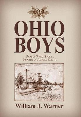 Ohio Boys: Unruly Short Stories Inspired by Actual Events (Hardback)