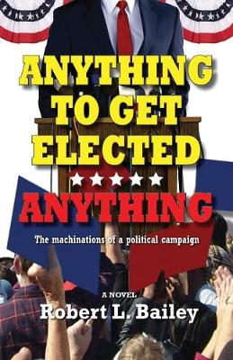 Anything to Get Elected...Anything: The Machinations of a Political Campaign (Paperback)